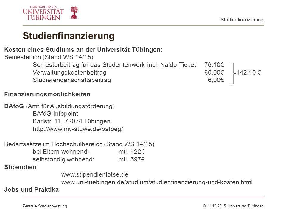 Studienfinanzierung Zentrale Studienberatung© 11.12.2015 Universität Tübingen Finanzierungsmöglichkeiten BAföG (Amt für Ausbildungsförderung) BAföG-In