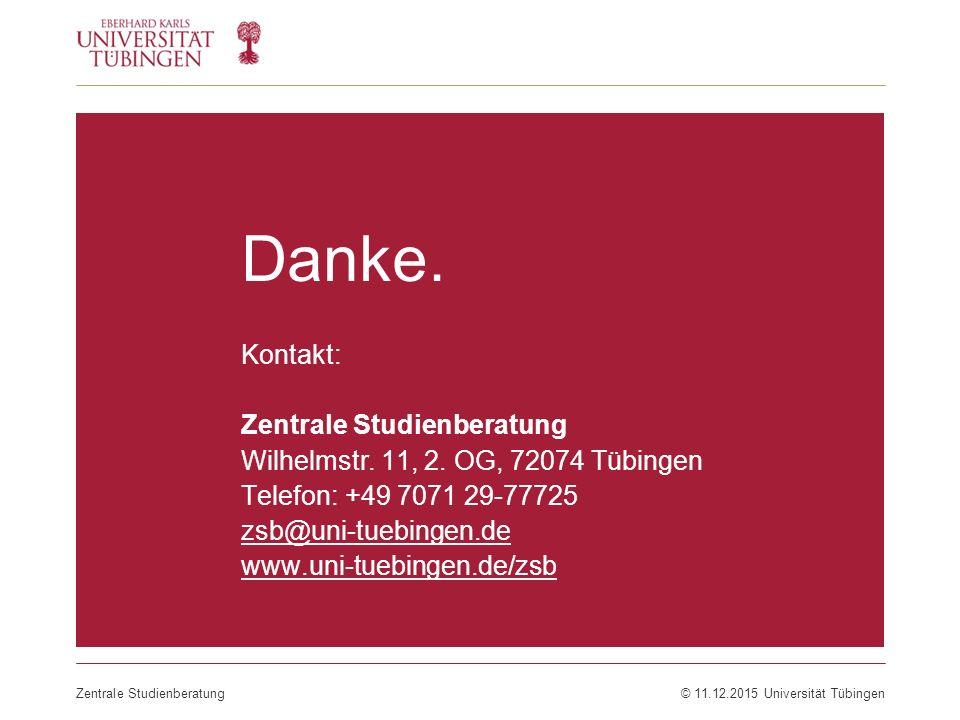 Zentrale Studienberatung© 11.12.2015 Universität Tübingen Danke. Kontakt: Zentrale Studienberatung Wilhelmstr. 11, 2. OG, 72074 Tübingen Telefon: +49