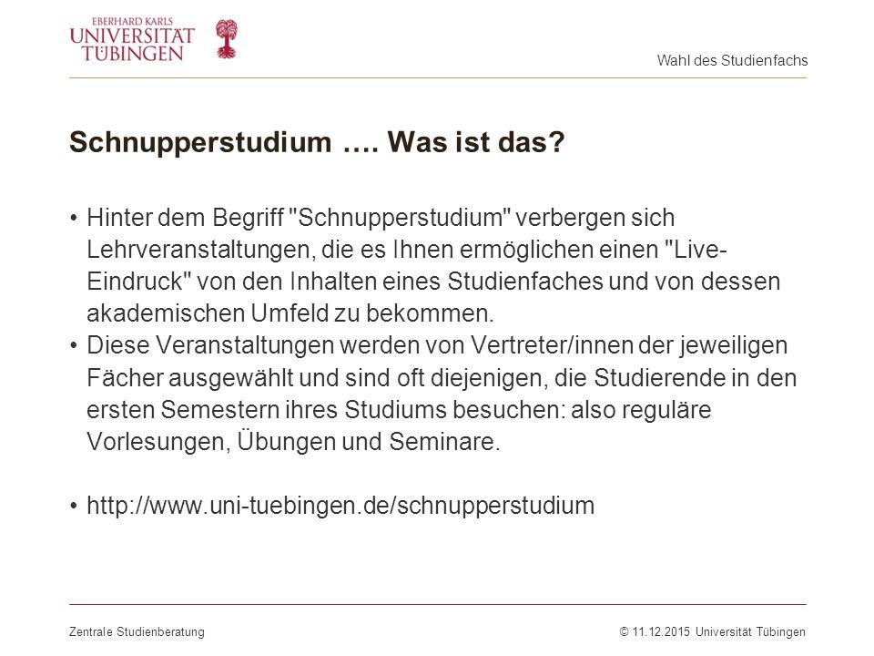 Schnupperstudium …. Was ist das? Zentrale Studienberatung© 11.12.2015 Universität Tübingen Hinter dem Begriff