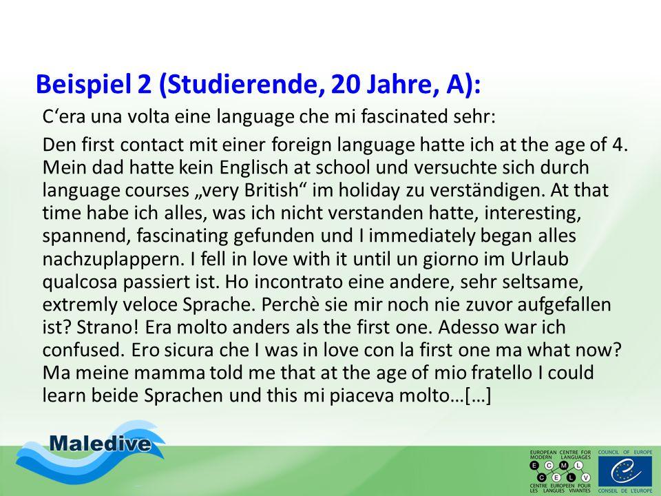 Beispiel 2 (Studierende, 20 Jahre, A): C'era una volta eine language che mi fascinated sehr: Den first contact mit einer foreign language hatte ich at