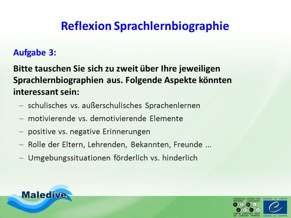 Reflexion Sprachlernbiographie Aufgabe 3: Bitte tauschen Sie sich zu zweit über Ihre jeweiligen Sprachlernbiographien aus. Folgende Aspekte könnten in