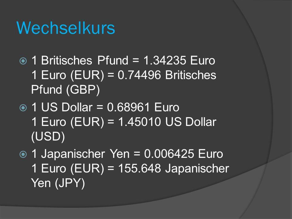 Wechselkurs  1 Britisches Pfund = 1.34235 Euro 1 Euro (EUR) = 0.74496 Britisches Pfund (GBP)  1 US Dollar = 0.68961 Euro 1 Euro (EUR) = 1.45010 US D