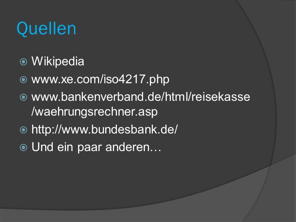 Quellen  Wikipedia  www.xe.com/iso4217.php  www.bankenverband.de/html/reisekasse /waehrungsrechner.asp  http://www.bundesbank.de/  Und ein paar a