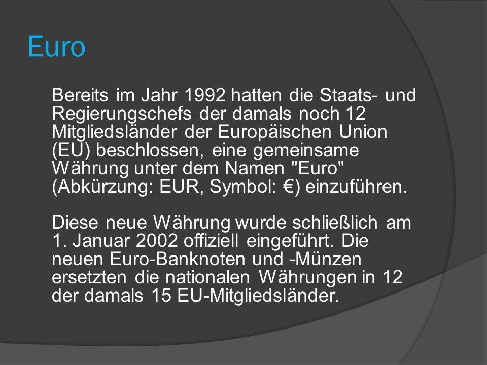 Euro Bereits im Jahr 1992 hatten die Staats- und Regierungschefs der damals noch 12 Mitgliedsländer der Europäischen Union (EU) beschlossen, eine geme