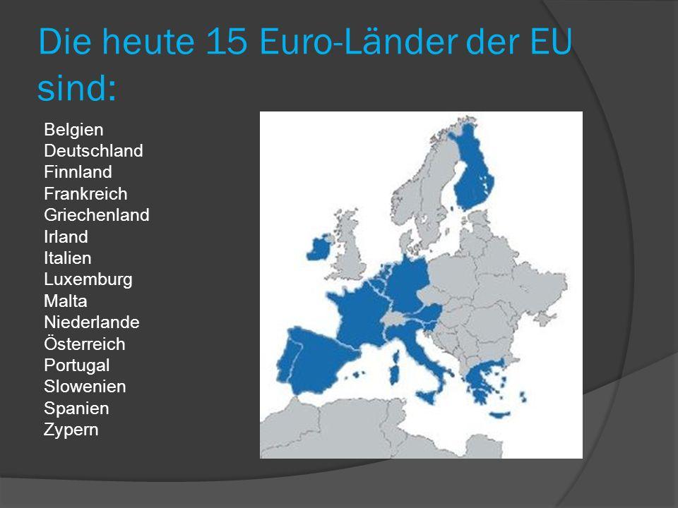 Die heute 15 Euro-Länder der EU sind: Belgien Deutschland Finnland Frankreich Griechenland Irland Italien Luxemburg Malta Niederlande Österreich Portu