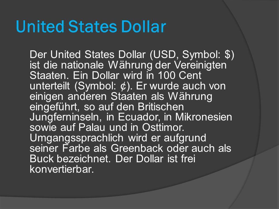 United States Dollar Der United States Dollar (USD, Symbol: $) ist die nationale Währung der Vereinigten Staaten. Ein Dollar wird in 100 Cent untertei