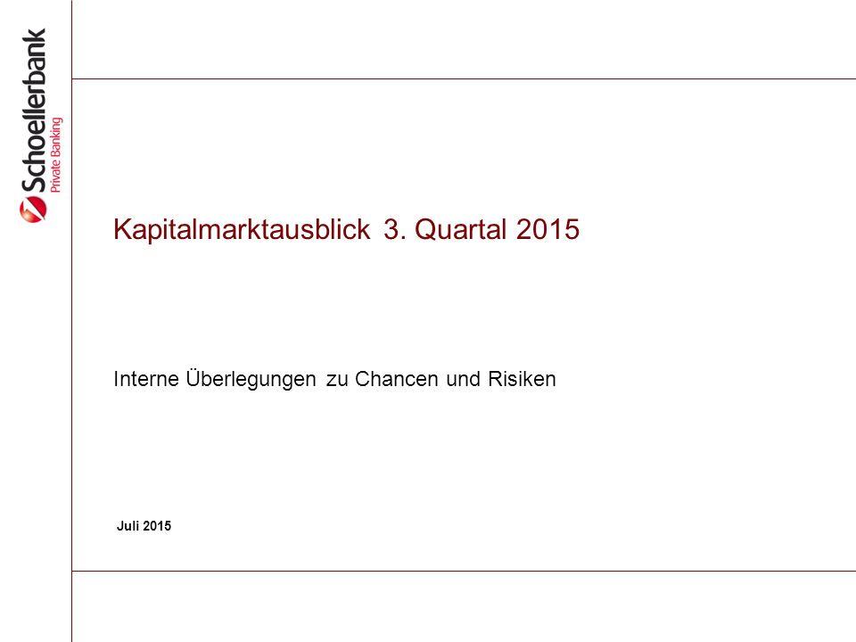 Kapitalmarktausblick 3. Quartal 2015 Interne Überlegungen zu Chancen und Risiken Juli 2015