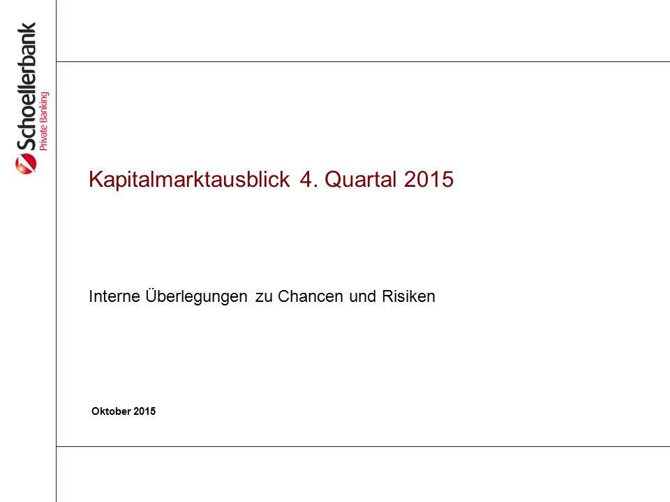 Kapitalmarktausblick 4. Quartal 2015 Interne Überlegungen zu Chancen und Risiken Oktober 2015