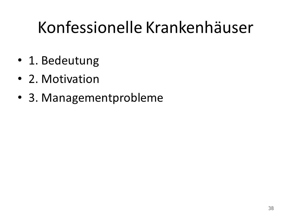 Konfessionelle Krankenhäuser 1. Bedeutung 2. Motivation 3. Managementprobleme 38