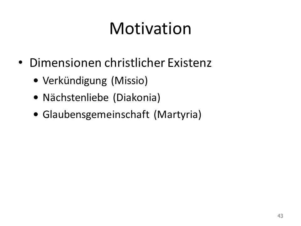 Motivation Dimensionen christlicher Existenz Verkündigung (Missio) Nächstenliebe (Diakonia) Glaubensgemeinschaft (Martyria) 43