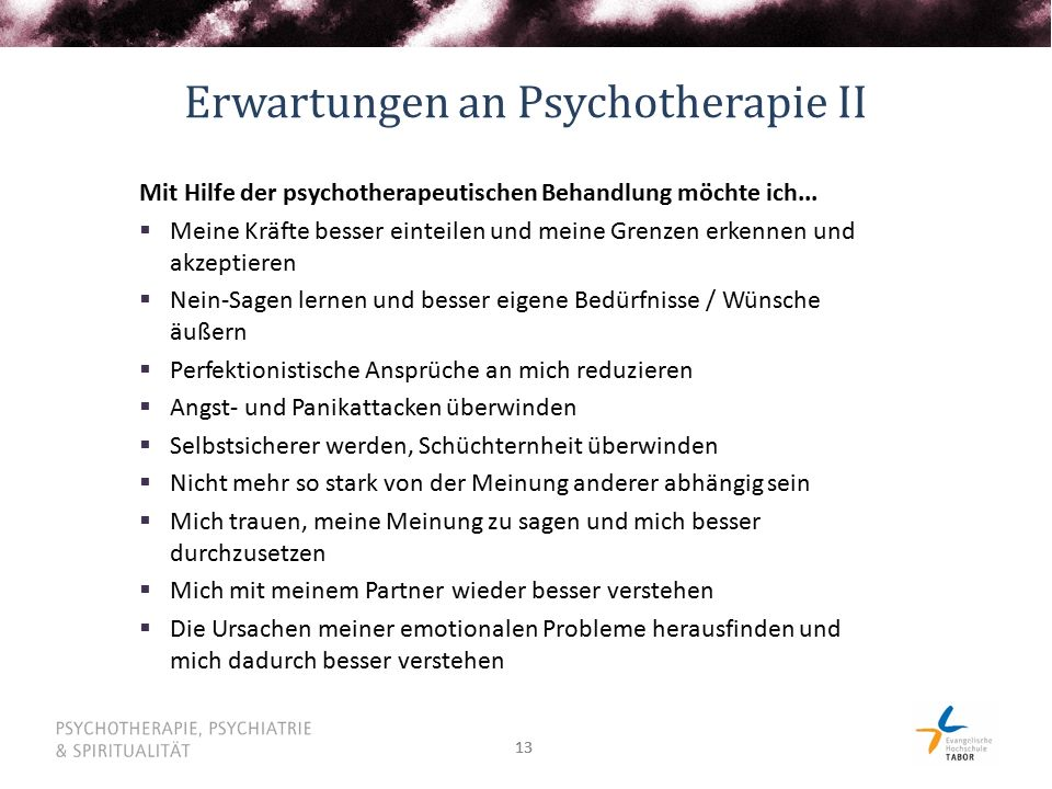 13 Erwartungen an Psychotherapie II Mit Hilfe der psychotherapeutischen Behandlung möchte ich...  Meine Kräfte besser einteilen und meine Grenzen erk