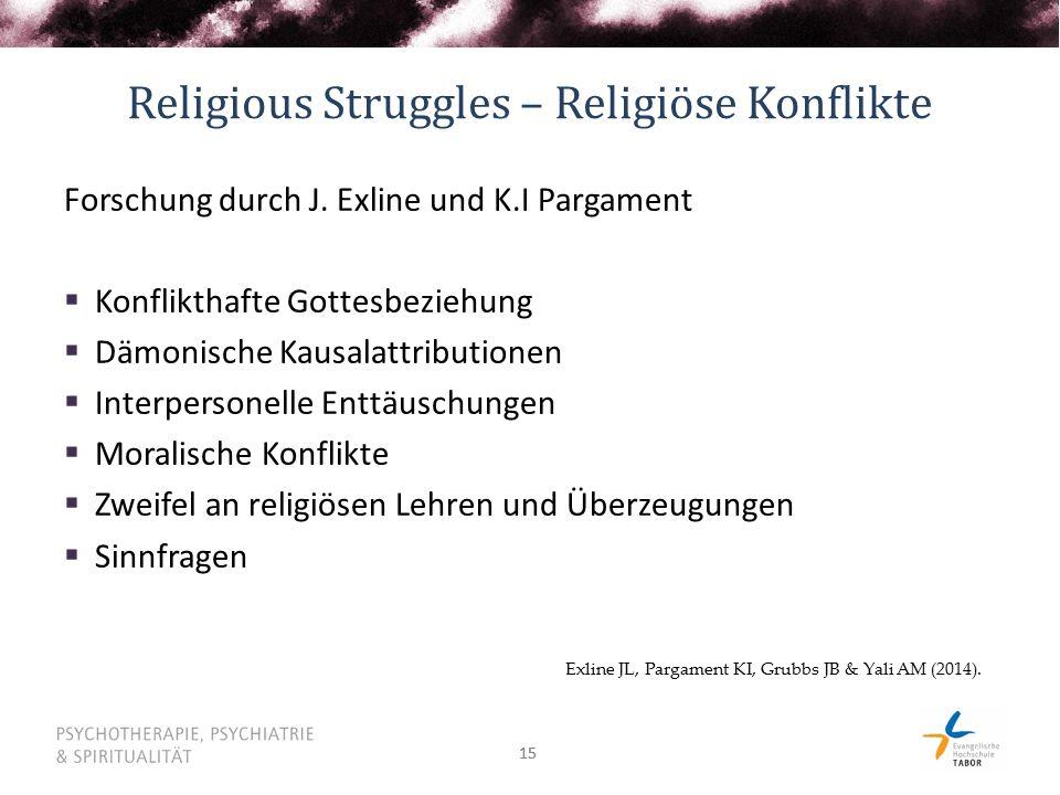 15 Religious Struggles – Religiöse Konflikte Forschung durch J. Exline und K.I Pargament  Konflikthafte Gottesbeziehung  Dämonische Kausalattributio
