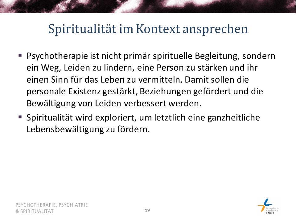 19 Spiritualität im Kontext ansprechen  Psychotherapie ist nicht primär spirituelle Begleitung, sondern ein Weg, Leiden zu lindern, eine Person zu st