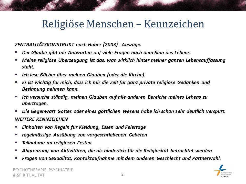 22 Religiöse Menschen – Kennzeichen ZENTRALITÄTSKONSTRUKT nach Huber (2003) - Auszüge.  Der Glaube gibt mir Antworten auf viele Fragen nach dem Sinn