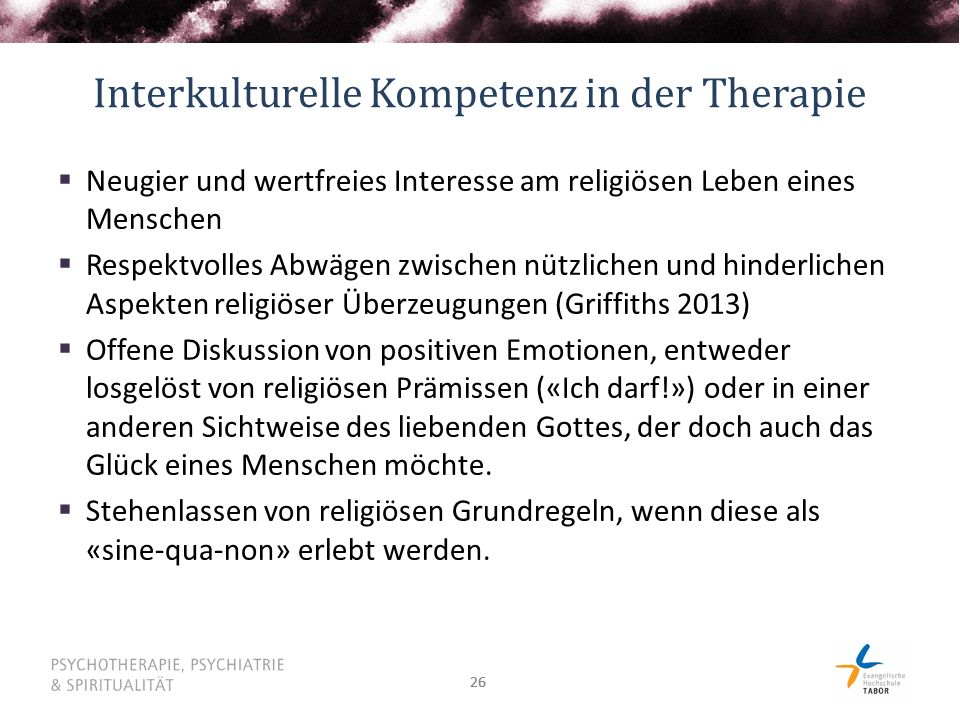 26 Interkulturelle Kompetenz in der Therapie  Neugier und wertfreies Interesse am religiösen Leben eines Menschen  Respektvolles Abwägen zwischen nü