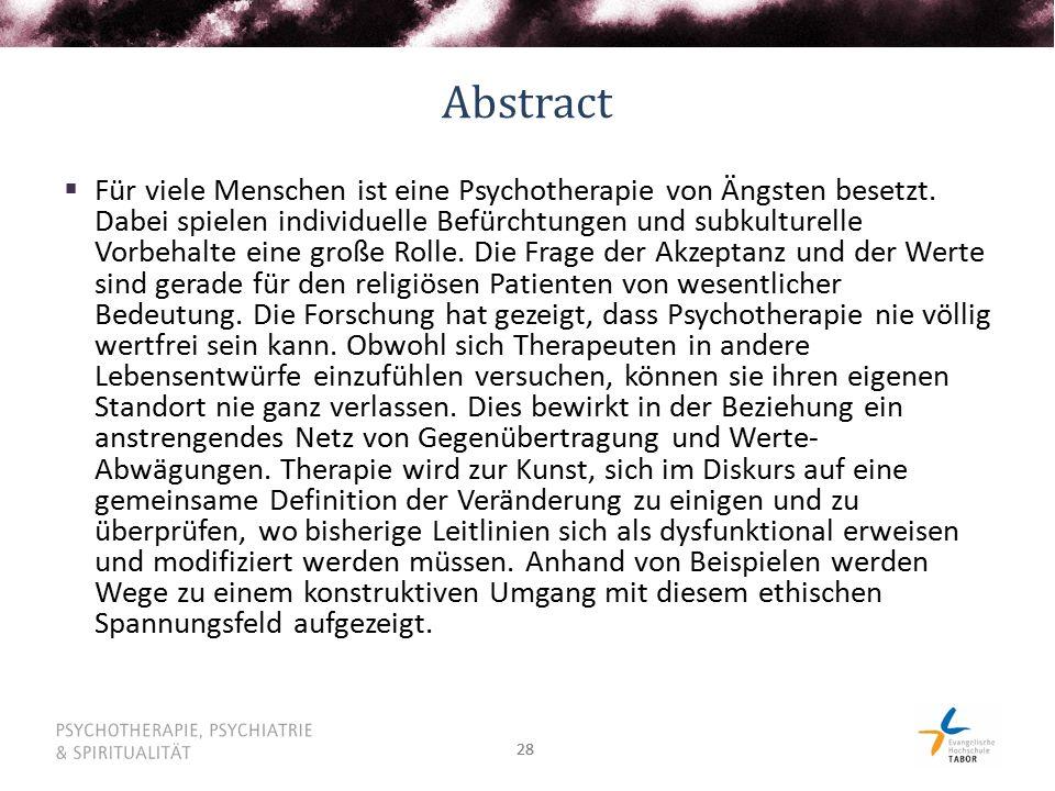 28 Abstract  Für viele Menschen ist eine Psychotherapie von Ängsten besetzt. Dabei spielen individuelle Befürchtungen und subkulturelle Vorbehalte ei