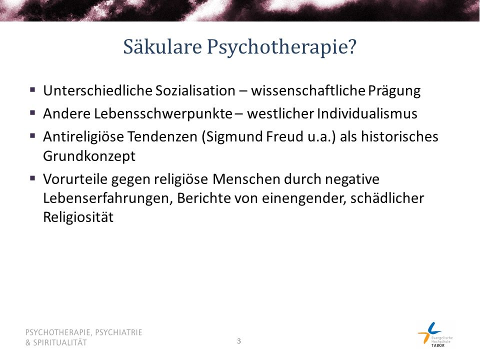 33 Säkulare Psychotherapie?  Unterschiedliche Sozialisation – wissenschaftliche Prägung  Andere Lebensschwerpunkte – westlicher Individualismus  An