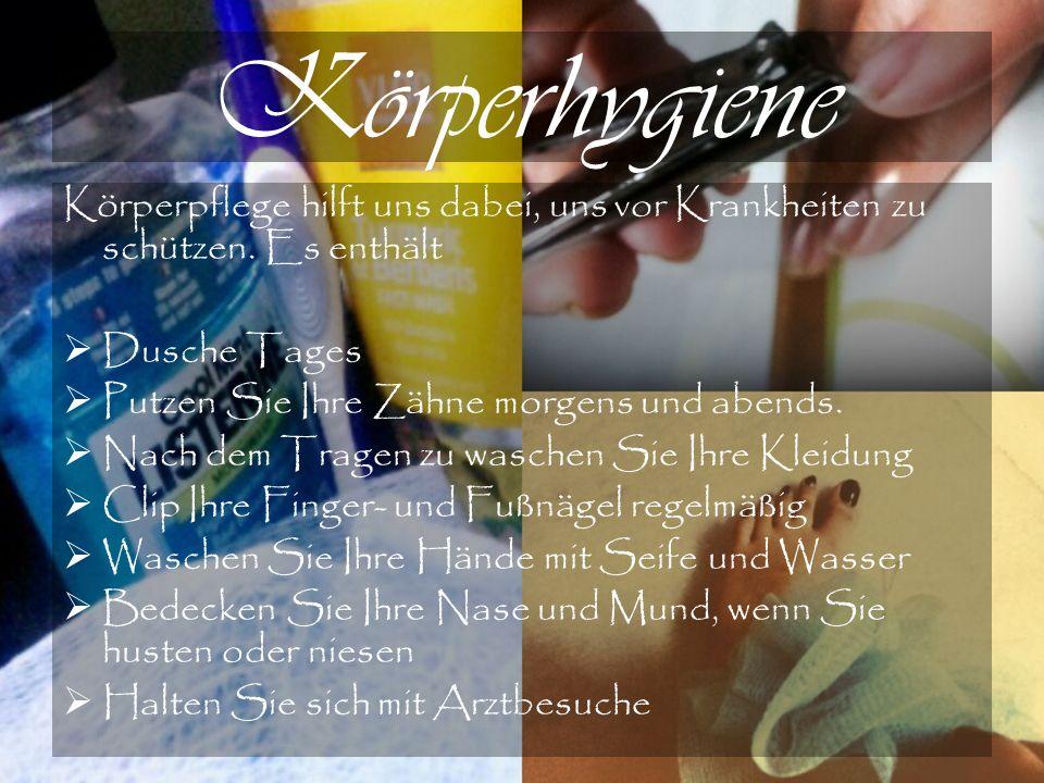 Körperhygiene Körperpflege hilft uns dabei, uns vor Krankheiten zu schützen.