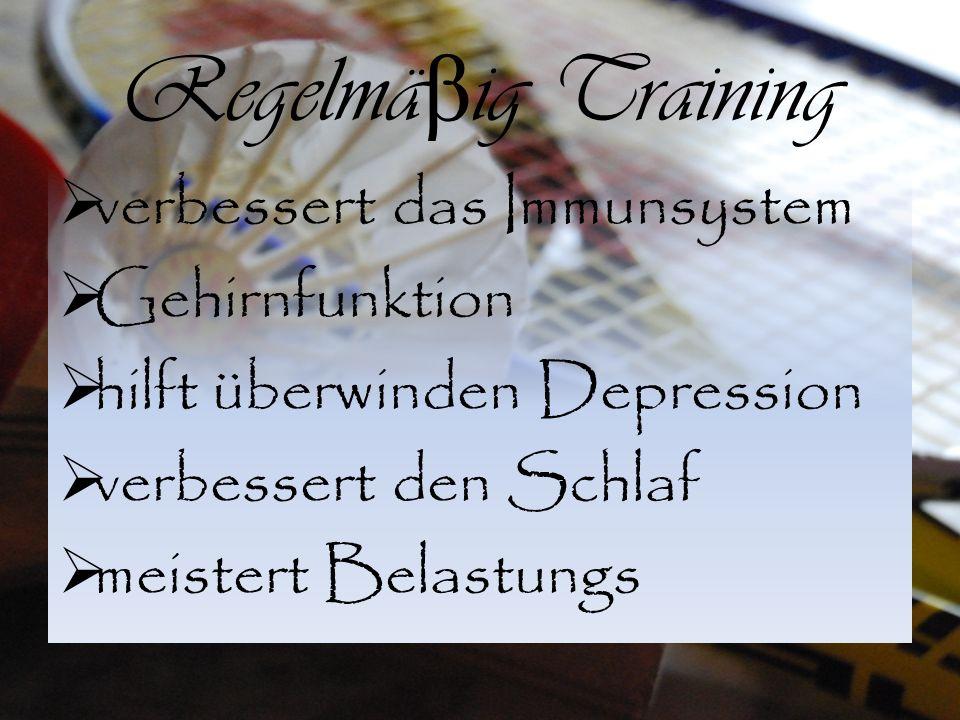 Regelmä β ig Training  verbessert das Immunsystem  Gehirnfunktion  hilft überwinden Depression  verbessert den Schlaf  meistert Belastungs