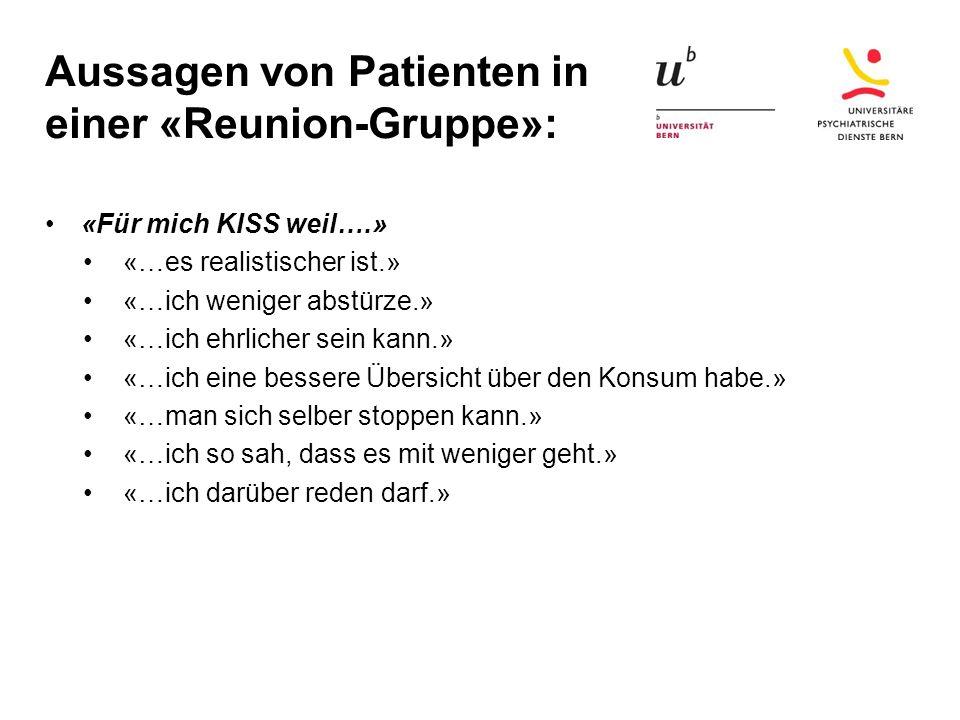 Aussagen von Patienten in einer «Reunion-Gruppe»: «Für mich KISS weil….» «…es realistischer ist.» «…ich weniger abstürze.» «…ich ehrlicher sein kann.»