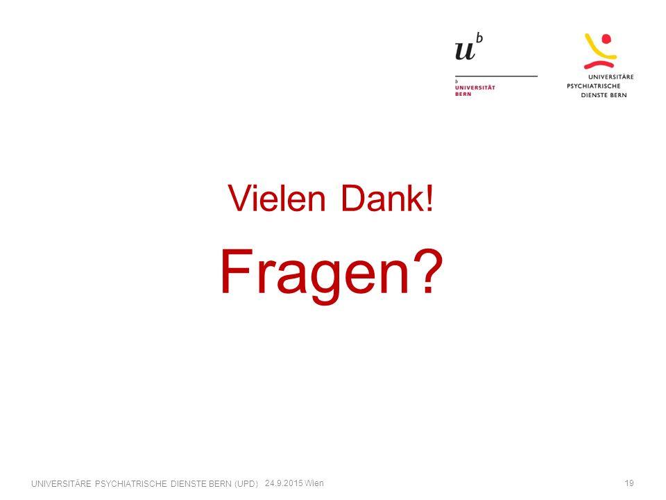 Vielen Dank! Fragen? 24.9.2015 Wien UNIVERSITÄRE PSYCHIATRISCHE DIENSTE BERN (UPD) 19