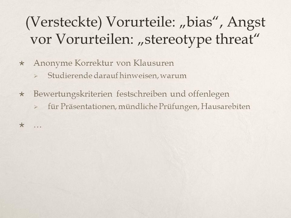 """(Versteckte) Vorurteile: """"bias , Angst vor Vorurteilen: """"stereotype threat  Anonyme Korrektur von Klausuren  Studierende darauf hinweisen, warum  Bewertungskriterien festschreiben und offenlegen  für Präsentationen, mündliche Prüfungen, Hausarebiten  …"""