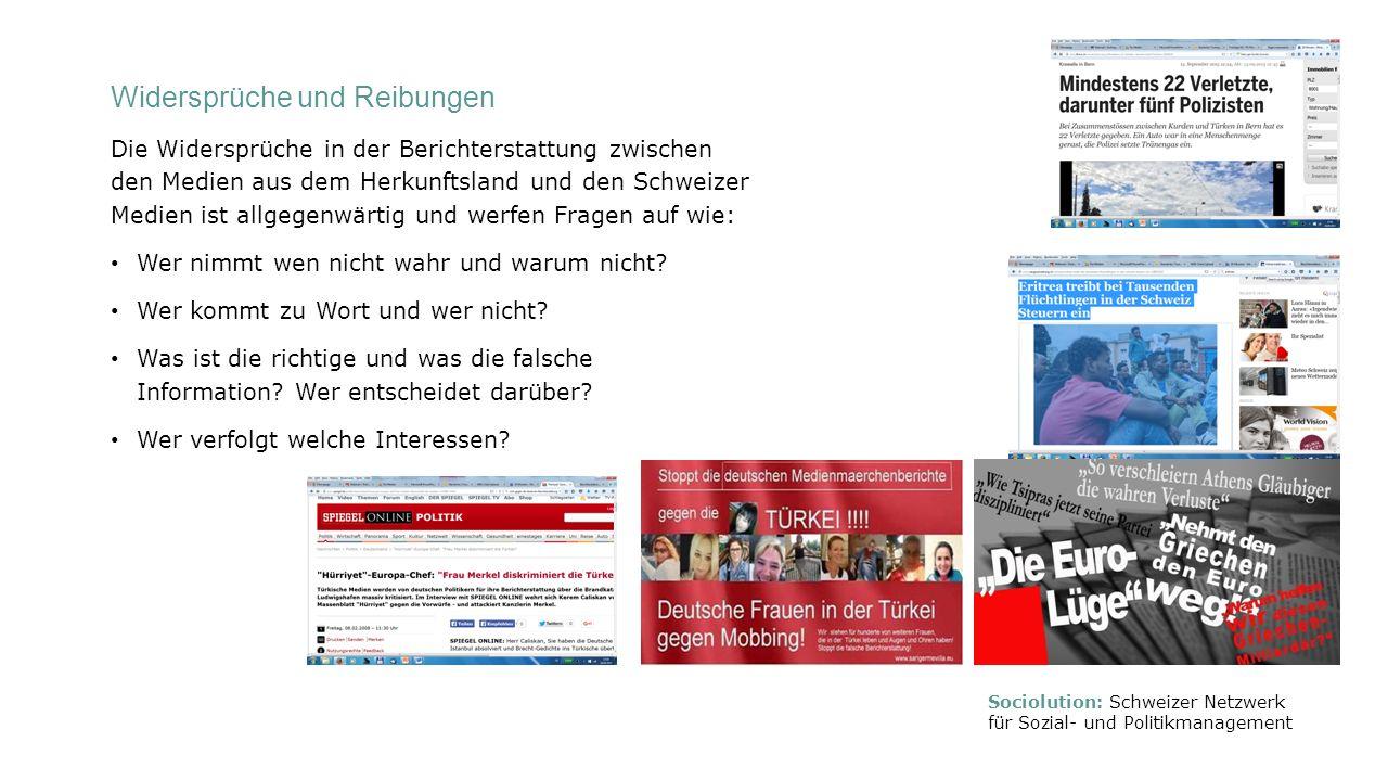 Widersprüche und Reibungen Die Widersprüche in der Berichterstattung zwischen den Medien aus dem Herkunftsland und den Schweizer Medien ist allgegenwärtig und werfen Fragen auf wie: Wer nimmt wen nicht wahr und warum nicht.