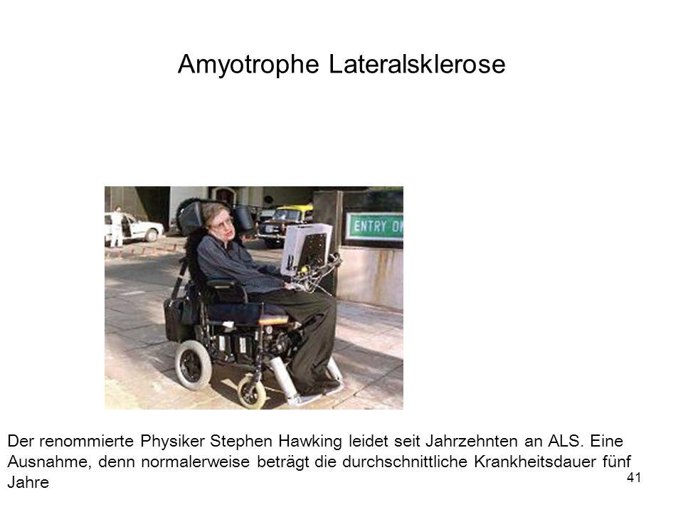 41 Der renommierte Physiker Stephen Hawking leidet seit Jahrzehnten an ALS. Eine Ausnahme, denn normalerweise beträgt die durchschnittliche Krankheits