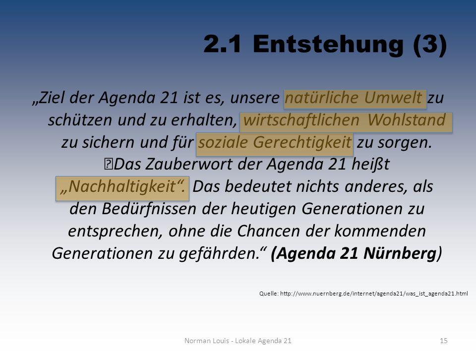 """2.1 Entstehung (3) """"Ziel der Agenda 21 ist es, unsere natürliche Umwelt zu schützen und zu erhalten, wirtschaftlichen Wohlstand zu sichern und für soz"""
