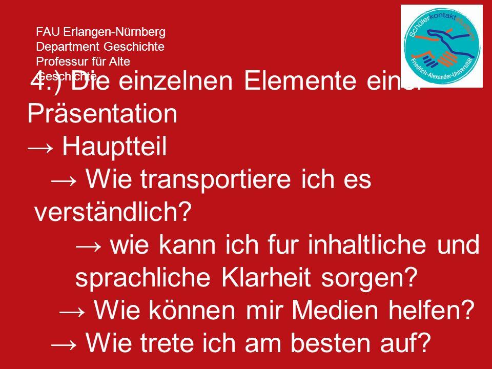 FAU Erlangen-Nürnberg Department Geschichte Professur für Alte Geschichte 4.) Die einzelnen Elemente einer Präsentation → Hauptteil → Wie transportier
