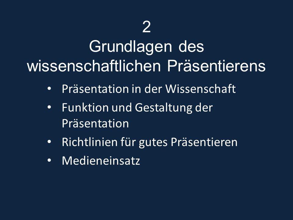 2 Grundlagen des wissenschaftlichen Präsentierens Präsentation in der Wissenschaft Funktion und Gestaltung der Präsentation Richtlinien für gutes Präs