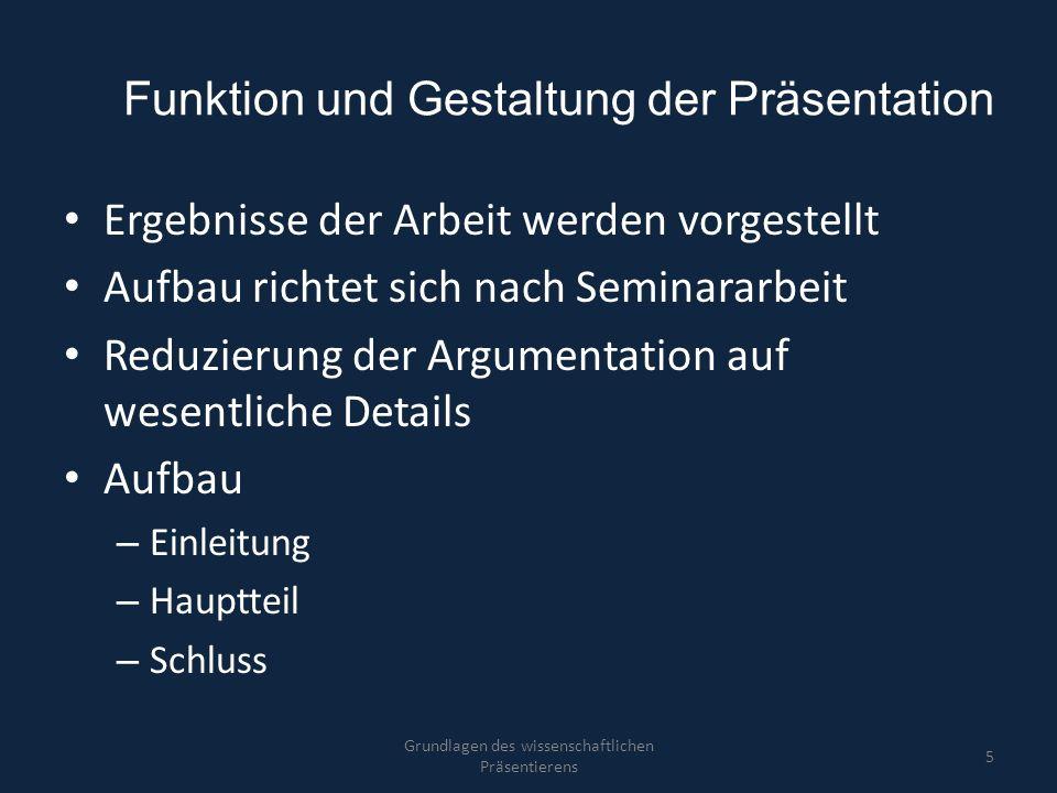 Funktion und Gestaltung der Präsentation Ergebnisse der Arbeit werden vorgestellt Aufbau richtet sich nach Seminararbeit Reduzierung der Argumentation