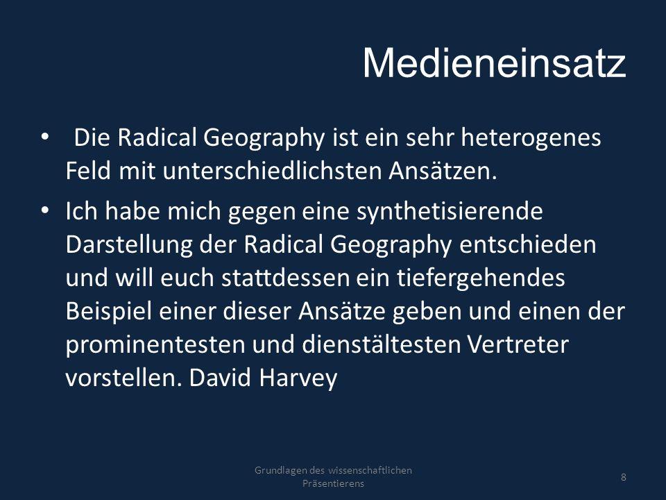 Medieneinsatz Die Radical Geography ist ein sehr heterogenes Feld mit unterschiedlichsten Ansätzen. Ich habe mich gegen eine synthetisierende Darstell