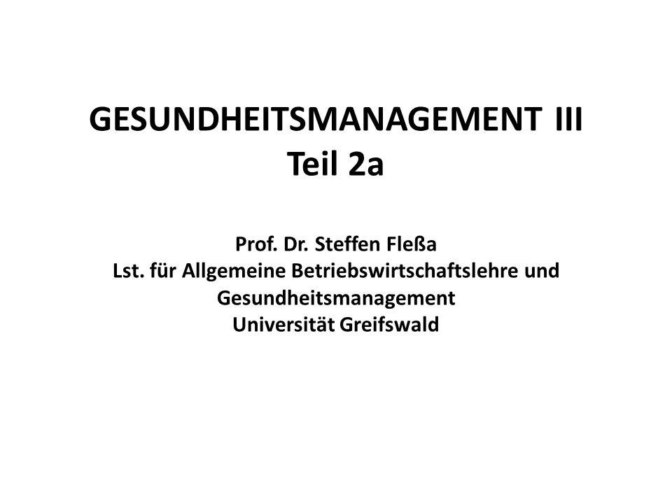 GESUNDHEITSMANAGEMENT III Teil 2a Prof. Dr. Steffen Fleßa Lst. für Allgemeine Betriebswirtschaftslehre und Gesundheitsmanagement Universität Greifswal