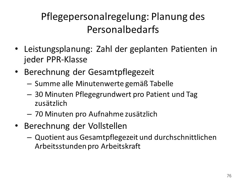 Pflegepersonalregelung: Planung des Personalbedarfs Leistungsplanung: Zahl der geplanten Patienten in jeder PPR-Klasse Berechnung der Gesamtpflegezeit