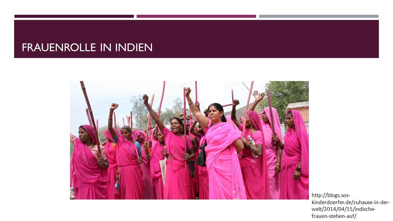 FRAUENROLLE IN INDIEN http://blogs.sos- kinderdoerfer.de/zuhause-in-der- welt/2014/04/15/indische- frauen-stehen-auf/