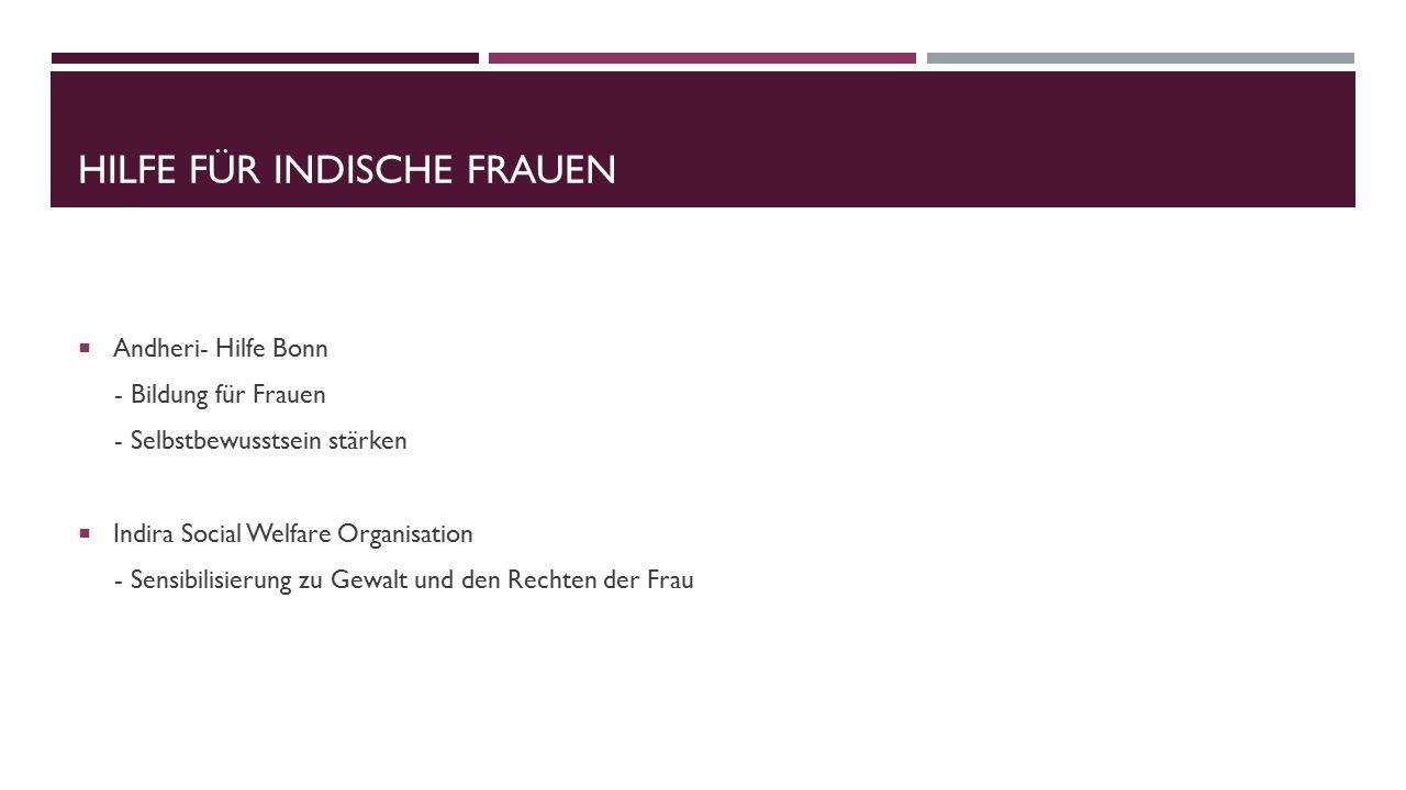 HILFE FÜR INDISCHE FRAUEN  Andheri- Hilfe Bonn - Bildung für Frauen - Selbstbewusstsein stärken  Indira Social Welfare Organisation - Sensibilisieru