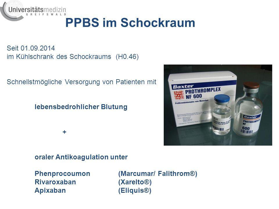 PPBS im Schockraum Anwendung bisher: - ausschließlich durch Anästhesisten - Indikation bisher immer ICB unter Falithrom - gerechtfertigte Anwendung, kein Missbrauch bis dato