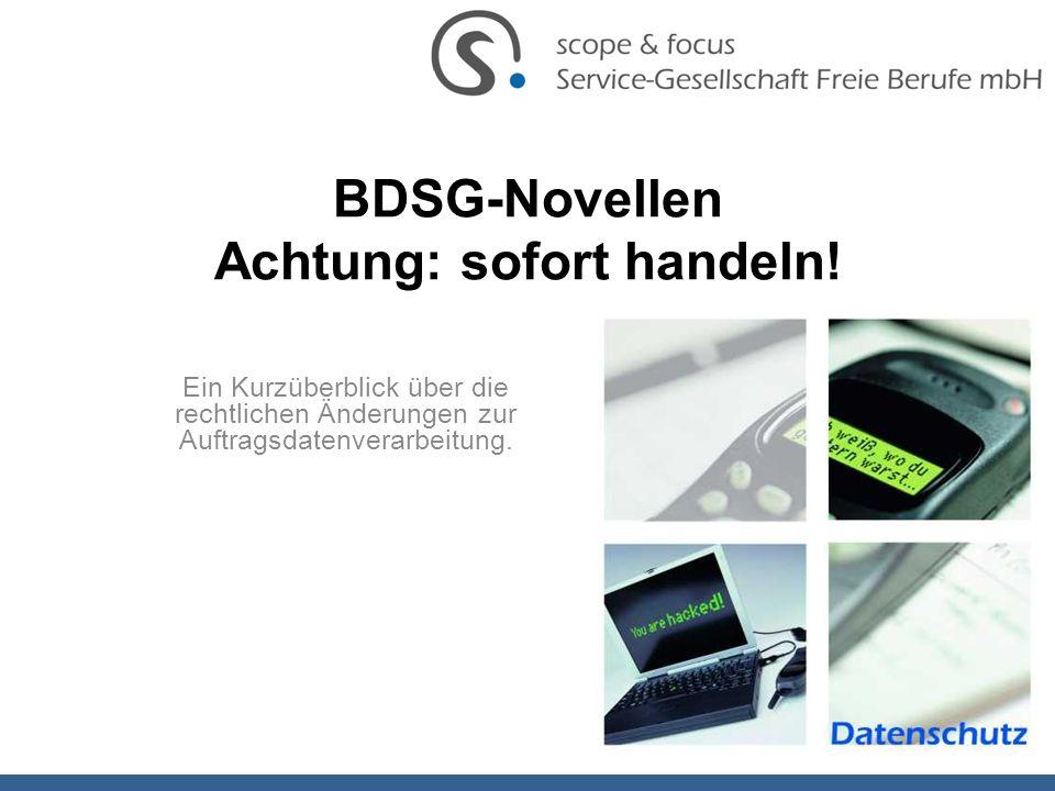 BDSG-Novellen Achtung: sofort handeln! Ein Kurzüberblick über die rechtlichen Änderungen zur Auftragsdatenverarbeitung.