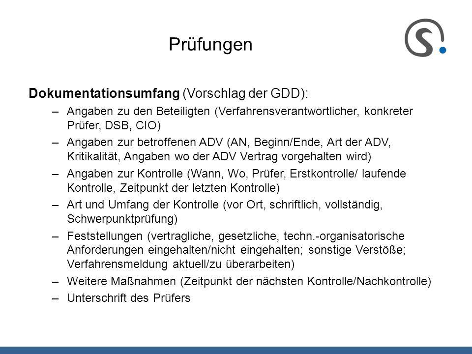 Prüfungen Dokumentationsumfang (Vorschlag der GDD): –Angaben zu den Beteiligten (Verfahrensverantwortlicher, konkreter Prüfer, DSB, CIO) –Angaben zur