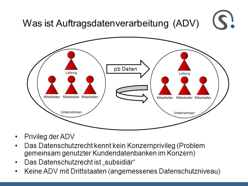 Was ist Auftragsdatenverarbeitung (ADV) Privileg der ADV Das Datenschutzrecht kennt kein Konzernprivileg (Problem gemeinsam genutzter Kundendatenbanke