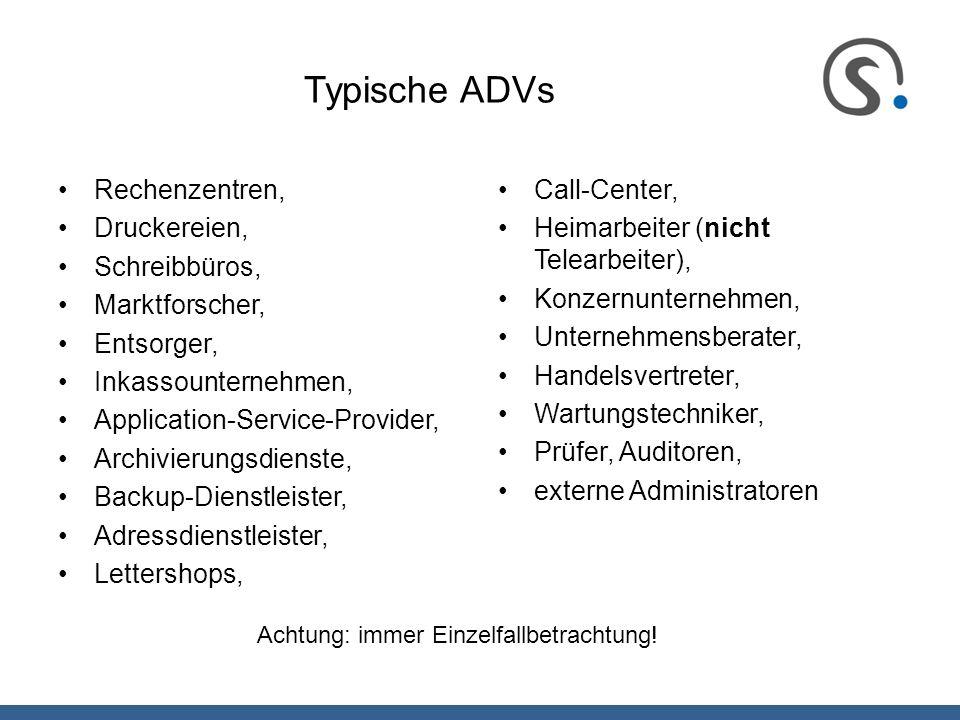 Typische ADVs Rechenzentren, Druckereien, Schreibbüros, Marktforscher, Entsorger, Inkassounternehmen, Application-Service-Provider, Archivierungsdiens