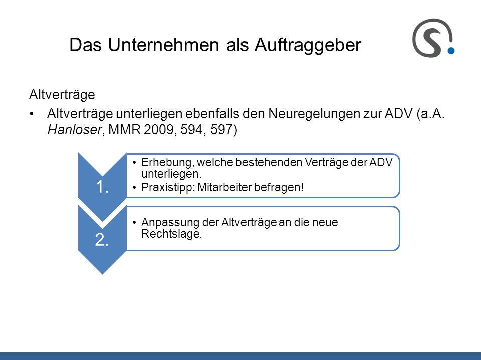 Das Unternehmen als Auftraggeber Altverträge Altverträge unterliegen ebenfalls den Neuregelungen zur ADV (a.A. Hanloser, MMR 2009, 594, 597) 1. Erhebu