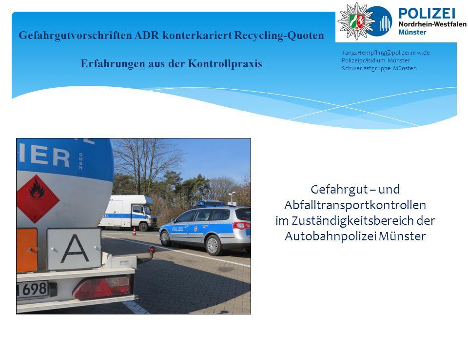 Gefahrgut – und Abfalltransportkontrollen im Zuständigkeitsbereich der Autobahnpolizei Münster Tanja.Hempfling@polizei.nrw.de Polizeipräsidium Münster