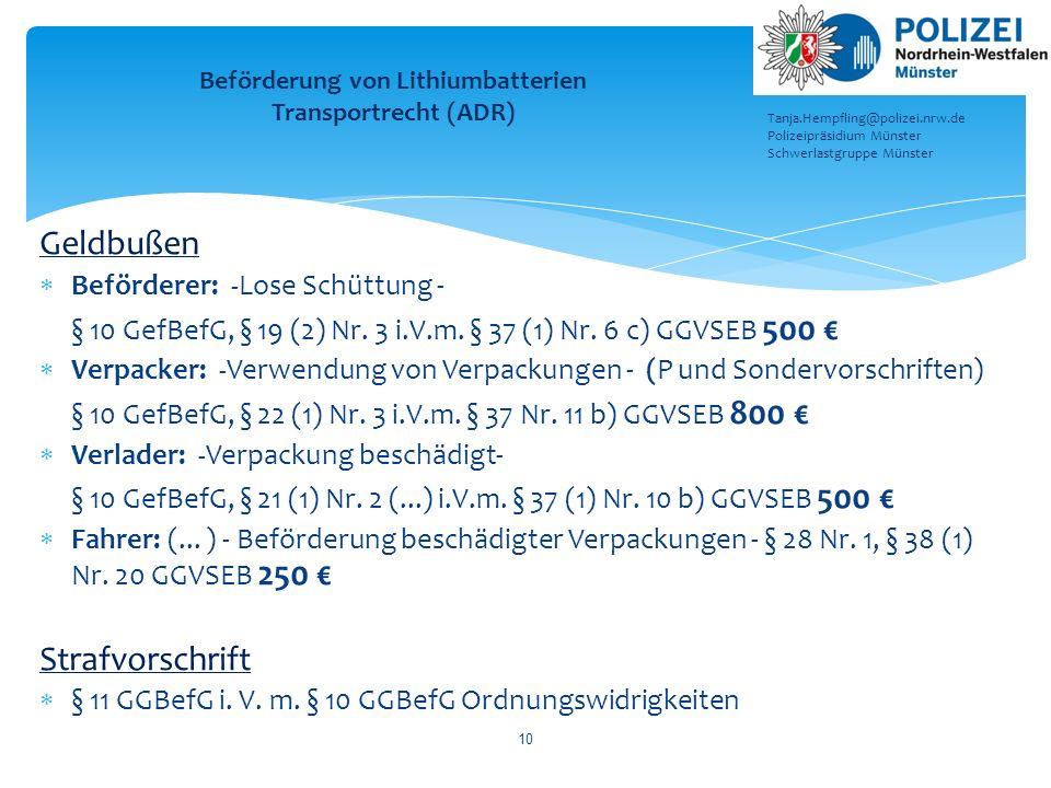 Geldbußen  Beförderer: -Lose Schüttung - § 10 GefBefG, § 19 (2) Nr. 3 i.V.m. § 37 (1) Nr. 6 c) GGVSEB 500 €  Verpacker: -Verwendung von Verpackungen