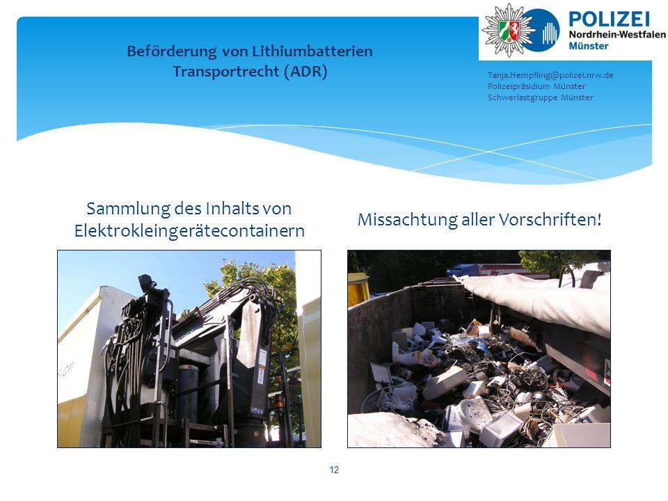 Sammlung des Inhalts von Elektrokleingerätecontainern Missachtung aller Vorschriften! 12 Beförderung von Lithiumbatterien Transportrecht (ADR) Tanja.H