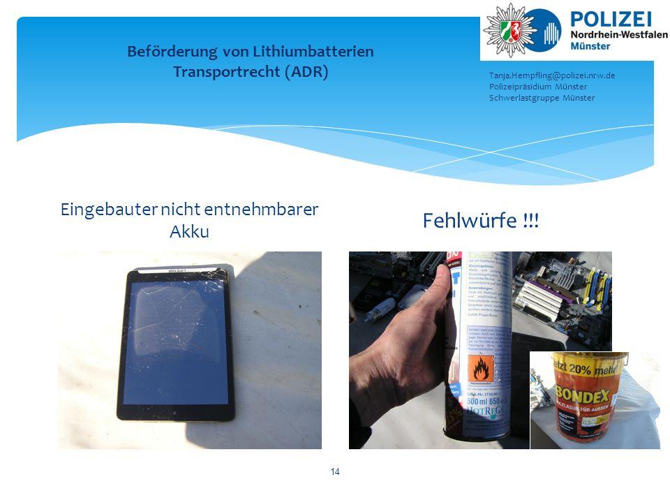 Eingebauter nicht entnehmbarer Akku Fehlwürfe !!! 14 Beförderung von Lithiumbatterien Transportrecht (ADR) Tanja.Hempfling@polizei.nrw.de Polizeipräsi