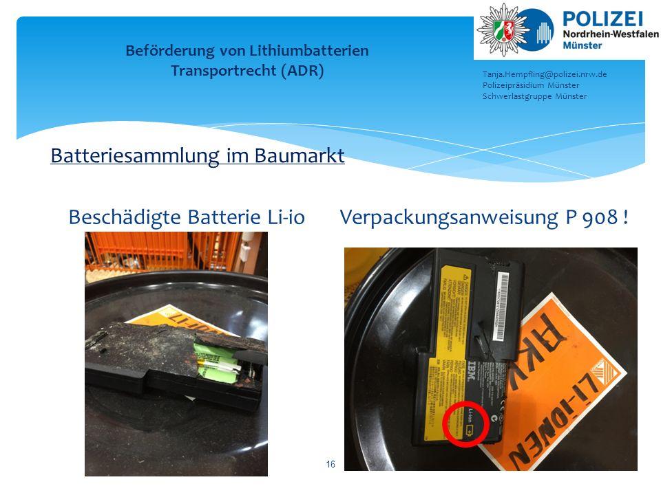 Beschädigte Batterie Li-ioVerpackungsanweisung P 908 ! 16 Beförderung von Lithiumbatterien Transportrecht (ADR) Tanja.Hempfling@polizei.nrw.de Polizei