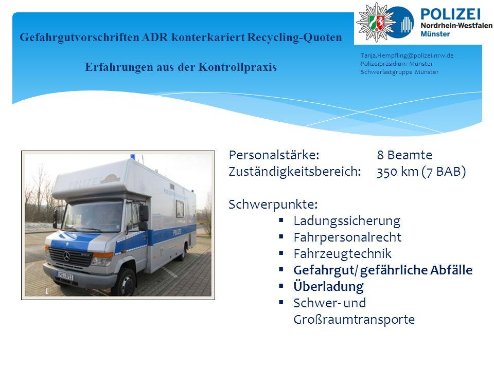 Personalstärke: 8 Beamte Zuständigkeitsbereich:350 km (7 BAB) Schwerpunkte:  Ladungssicherung  Fahrpersonalrecht  Fahrzeugtechnik  Gefahrgut/ gefä