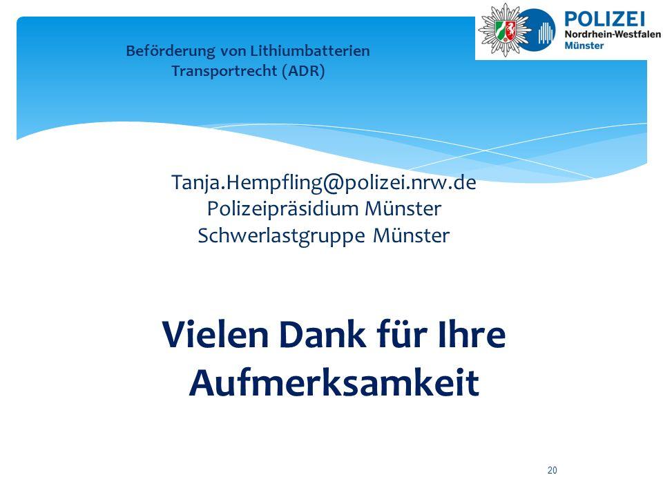 20 Vielen Dank für Ihre Aufmerksamkeit Beförderung von Lithiumbatterien Transportrecht (ADR) Tanja.Hempfling@polizei.nrw.de Polizeipräsidium Münster S